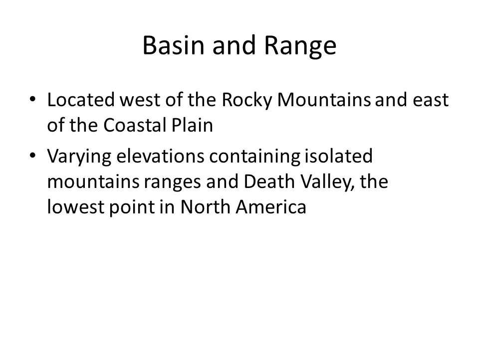 Basin and Range Located west of the Rocky Mountains and east of the Coastal Plain.