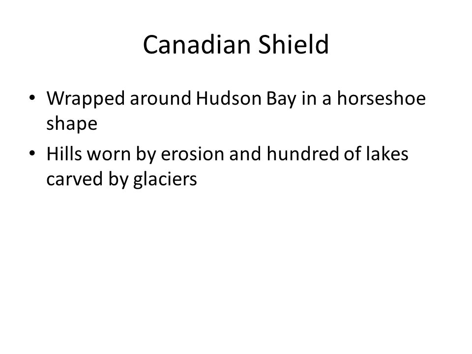 Canadian Shield Wrapped around Hudson Bay in a horseshoe shape