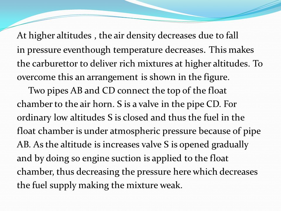 At higher altitudes , the air density decreases due to fall in pressure eventhough temperature decreases.