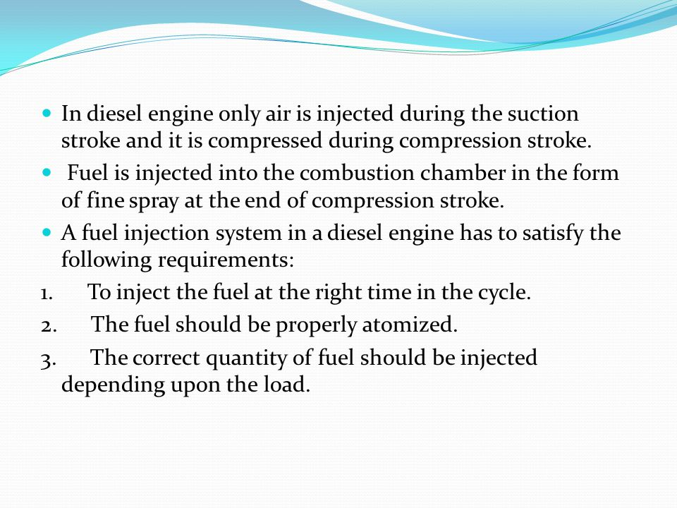 In diesel engine only air is injected during the suction stroke and it is compressed during compression stroke.