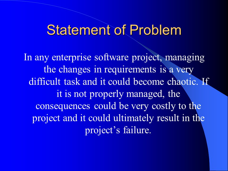 problem statement for change management O problem management (when it is developed) – to ensure changes are submitted to  value, and justifies the change management process o change handling meets .