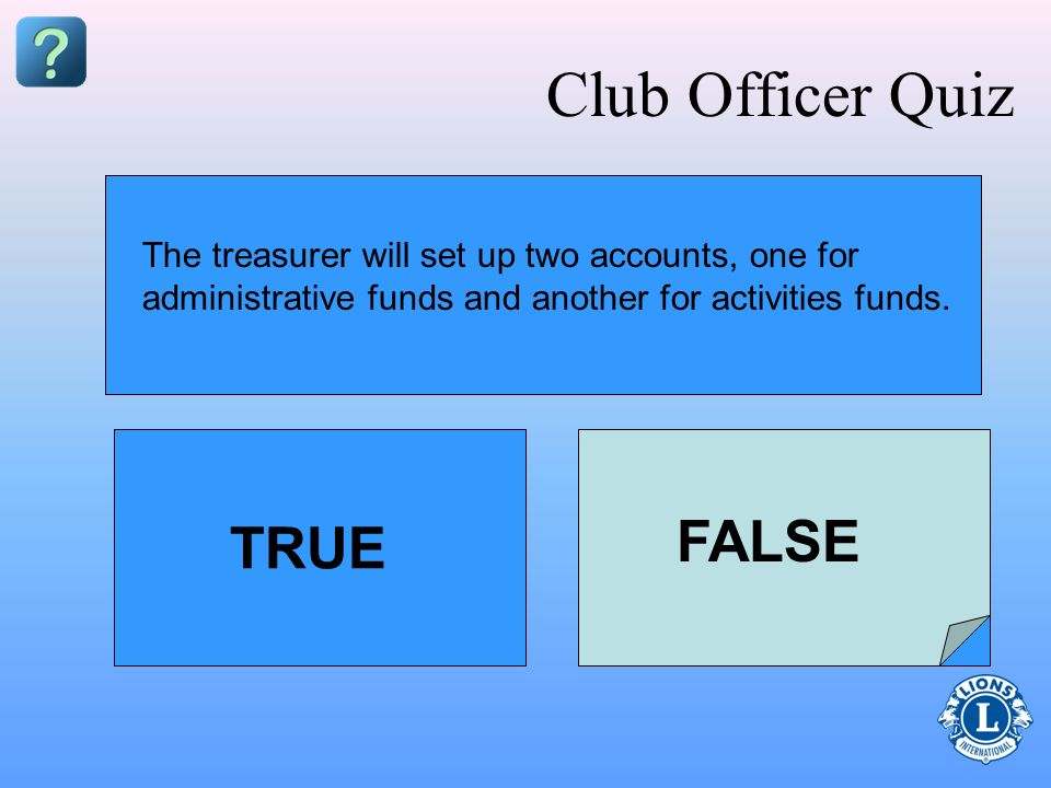 Club Officer Quiz FALSE TRUE