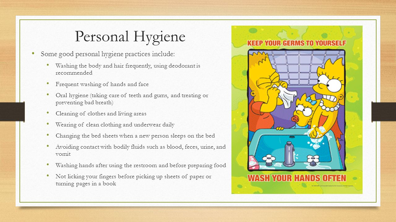Personal Hygiene Some good personal hygiene practices include: