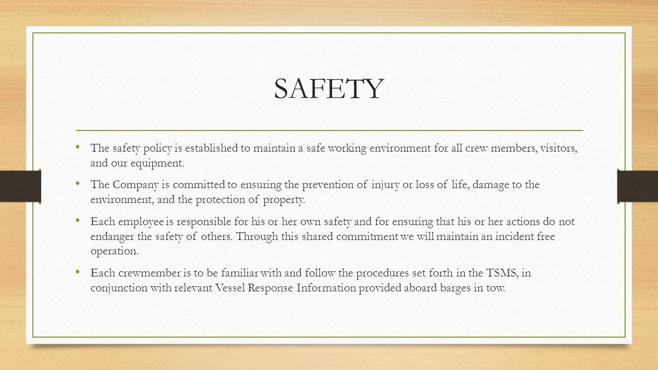 SAFETY The safety policy is established to maintain a safe working environment for all crew members, visitors, and our equipment.