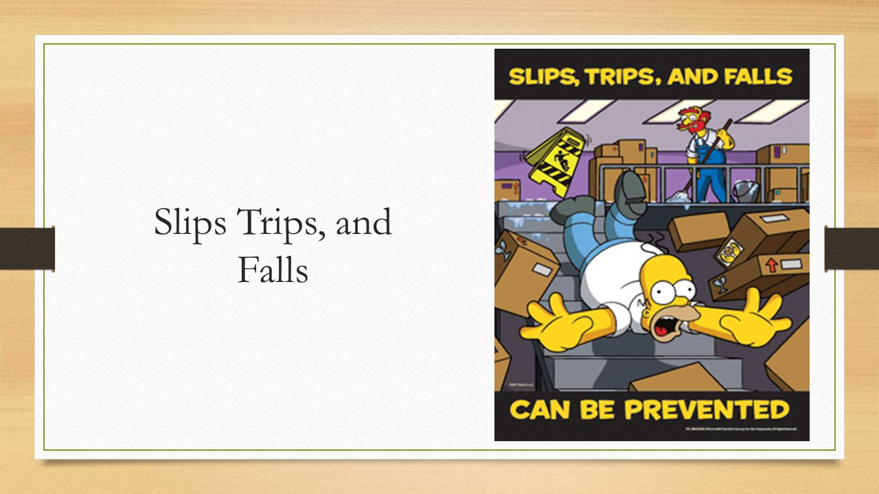 Slips Trips, and Falls