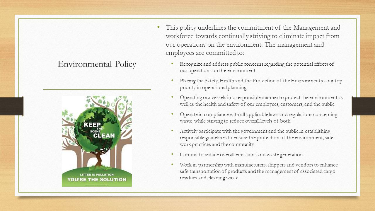 This policy underlines the commitment of the Management and workforce towards continually striving to eliminate impact from our operations on the environment. The management and employees are committed to: