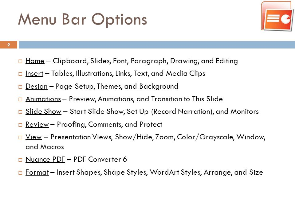 Menu Bar Options Home – Clipboard, Slides, Font, Paragraph, Drawing, and Editing. Insert – Tables, Illustrations, Links, Text, and Media Clips.