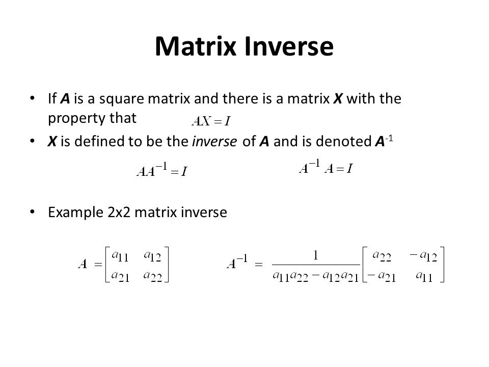 Matrix Inverse If A is a square matrix and there is a matrix X with the property that. X is defined to be the inverse of A and is denoted A-1.