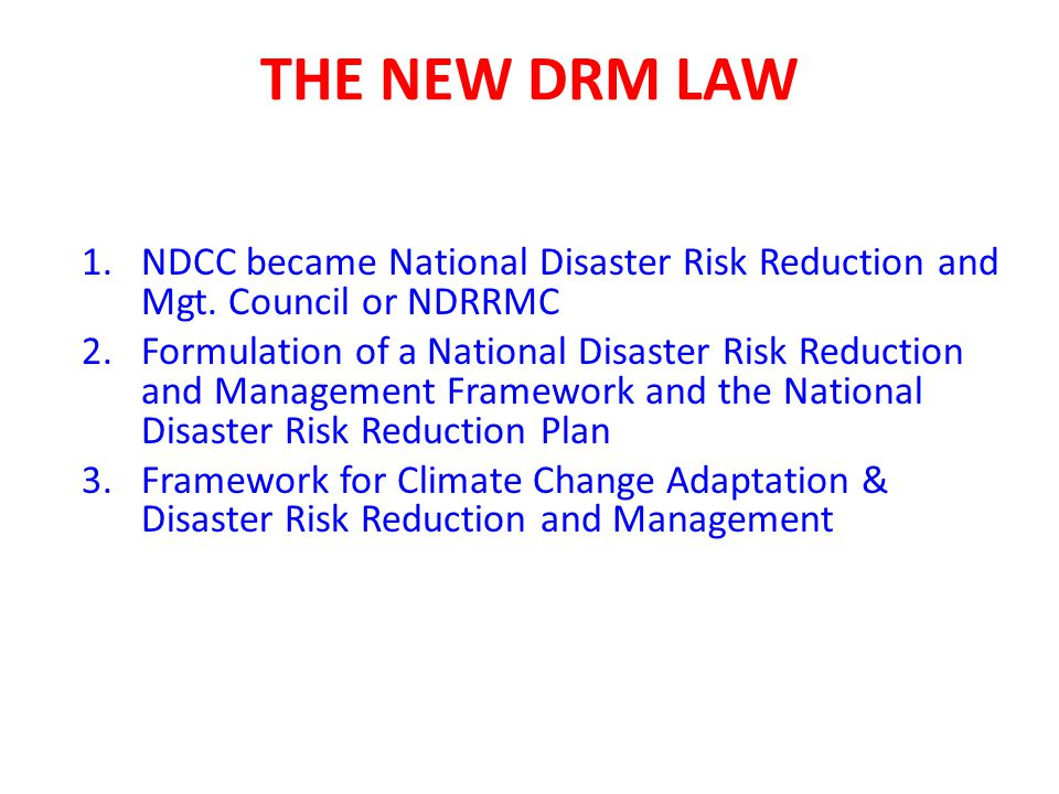 national disaster risk reduction management policies The enactment of republic act 10121 otherwise known as the philippine disaster risk reduction and management act of 2010 has laid the basis for a paradigm shift from just disaster preparedness and response to disaster risk reduction and management (drrm)the national drrm plan serves as the.