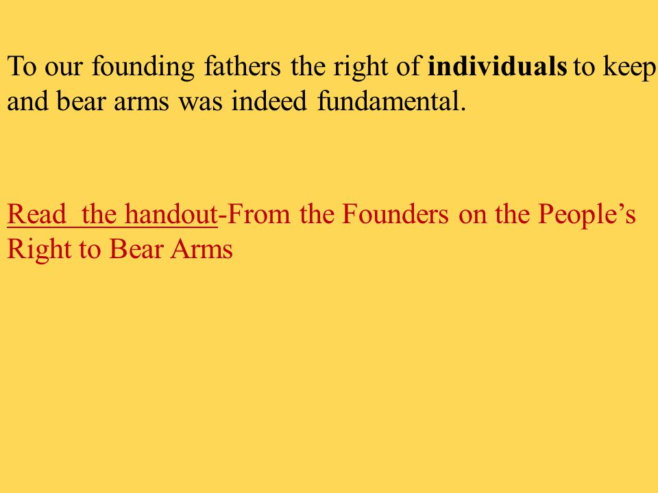 a study of our right to bear arms The right to keep and bear arms dates back to america's revolutionary   amendment right as a justification and/or reason for their opposition  she  studies homicide and is one of 20 researchers from a dozen universities.