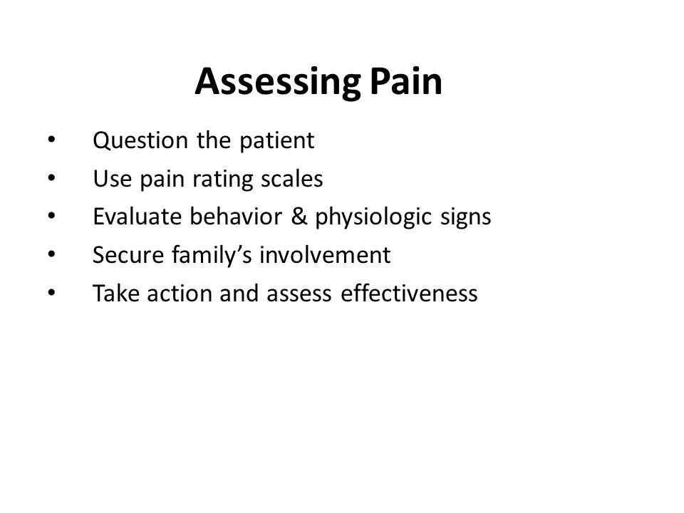 Assessing Pain Question the patient Use pain rating scales