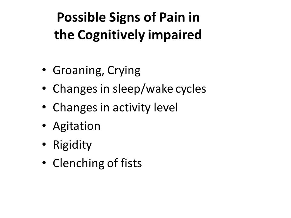 Possible Signs of Pain in the Cognitively impaired