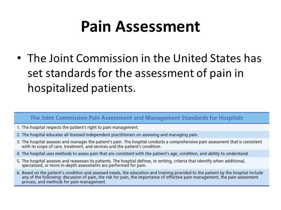 Pain Assessment The Joint Commission in the United States has set standards for the assessment of pain in hospitalized patients.