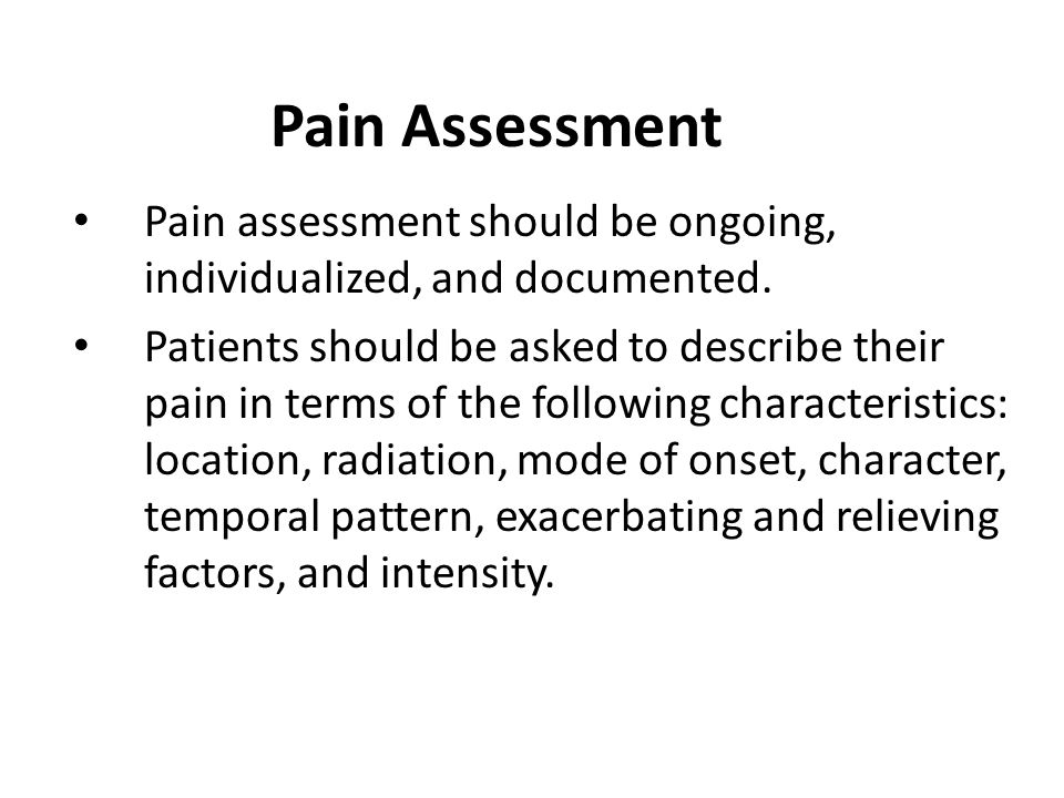 Pain Assessment Pain assessment should be ongoing, individualized, and documented.