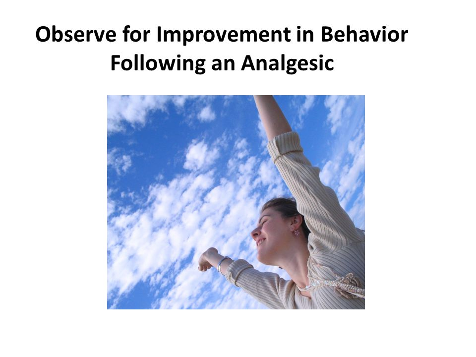 Observe for Improvement in Behavior Following an Analgesic