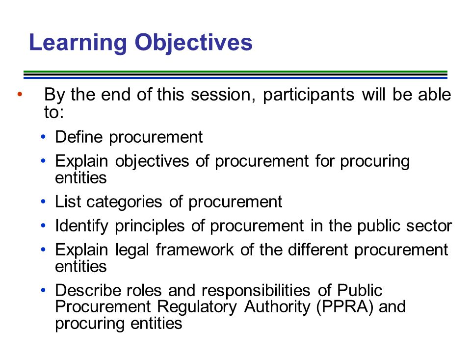 Learning Objectives By the end of this session, participants will be able to: Define procurement.