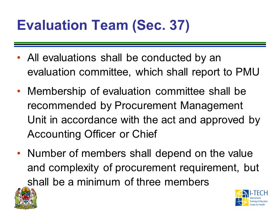 Evaluation Team (Sec. 37) All evaluations shall be conducted by an evaluation committee, which shall report to PMU.