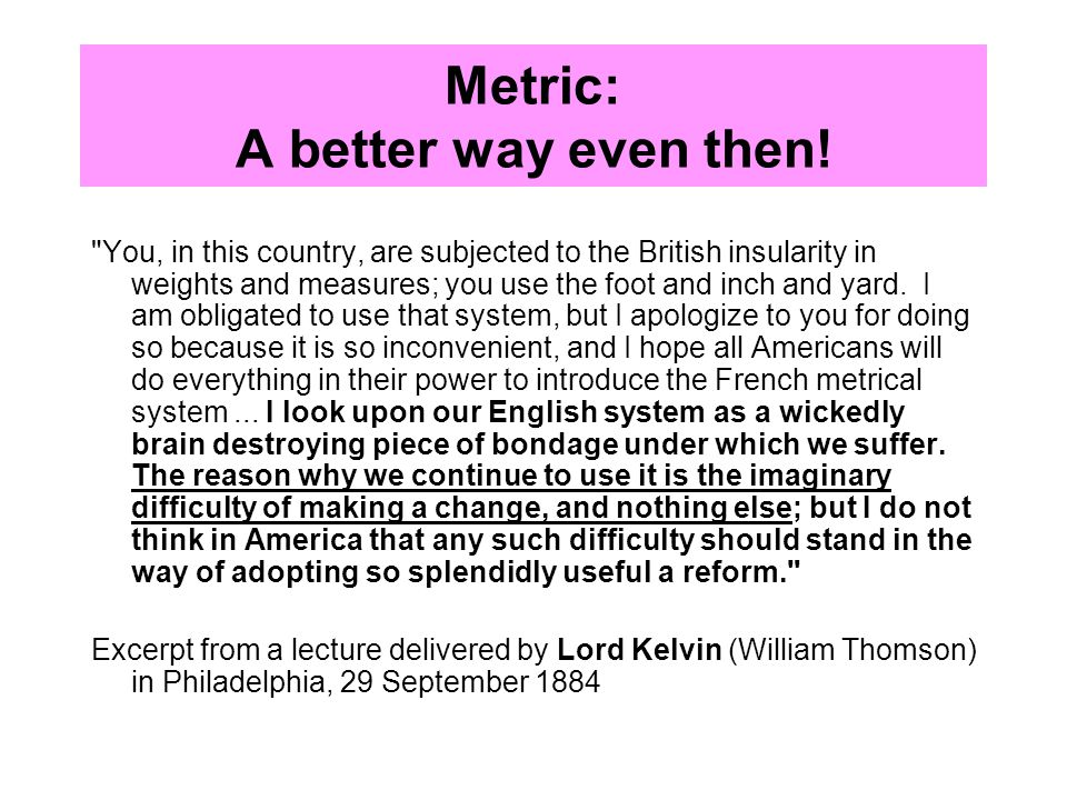 why america should change to the metric system Ruler, metric system, measurements, american exceptionalism  the number of  ounces in a pound, as a switch to the metric system was imminent  the us  should be the leader in global affairs and not just another follower.