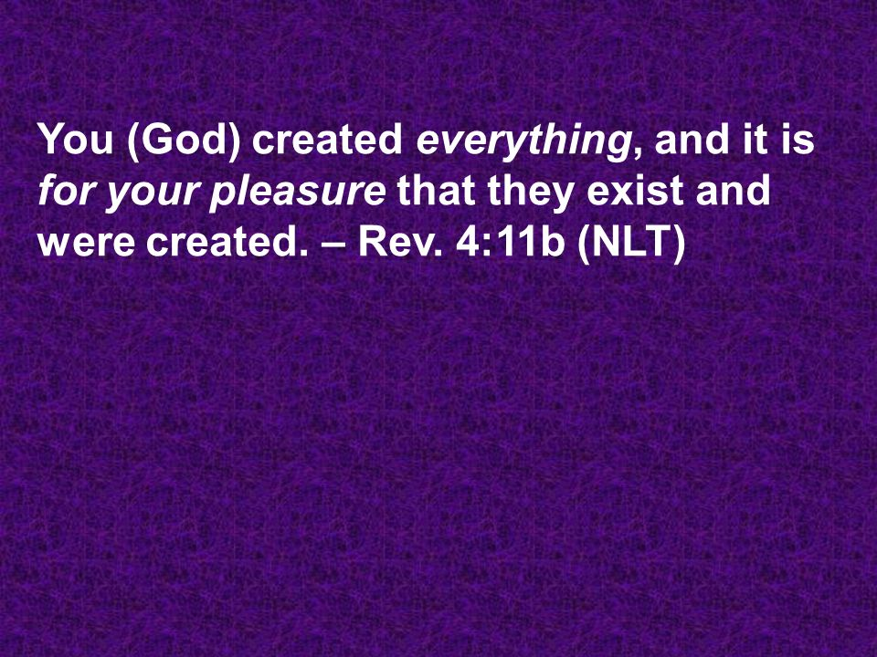 You (God) created everything, and it is for your pleasure that they exist and were created.