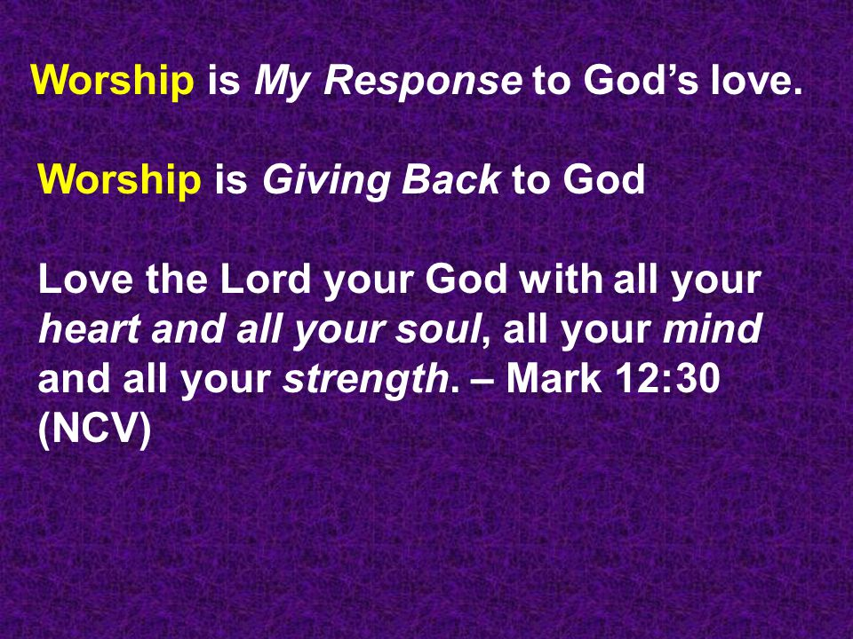 Worship is My Response to God's love.