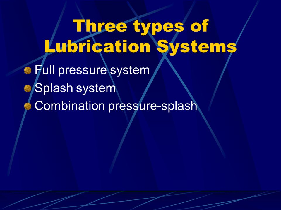 Types Of Lubrication Systems : Topics to be discussed types of oils function or job