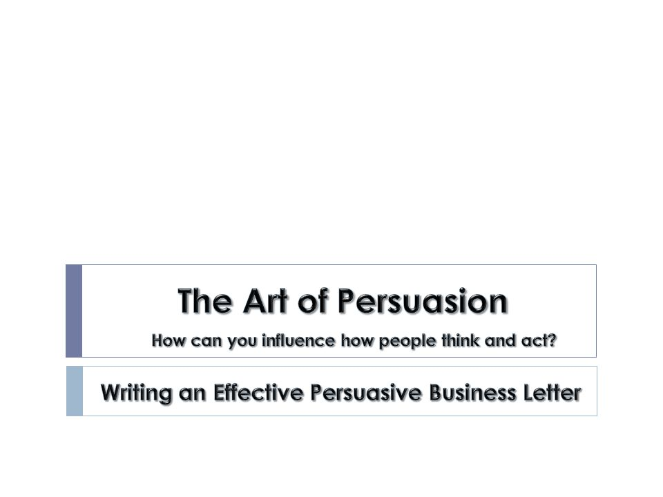 The art of persuasion writing an effective persuasive business the art of persuasion writing an effective persuasive business letter thecheapjerseys Image collections