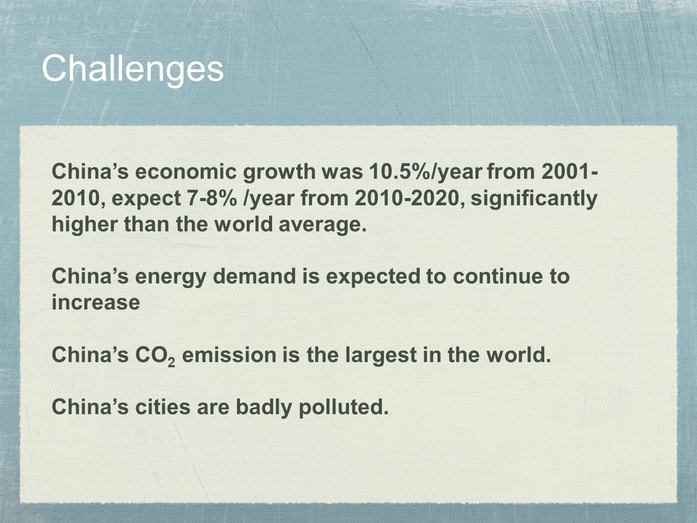 Challenges China's economic growth was 10.5%/year from , expect 7-8% /year from , significantly.