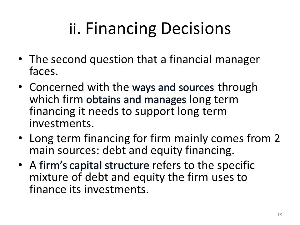 main sources of equity and debt Financing 1 choosing the right sources of capital is a decision that will influence a company for a lifetime 2 the money is out there the key is knowing where to look 3 creativity counts entrepreneurs have to be as creative expand or change its primary direction capital is any form of wealth employed to produce more.