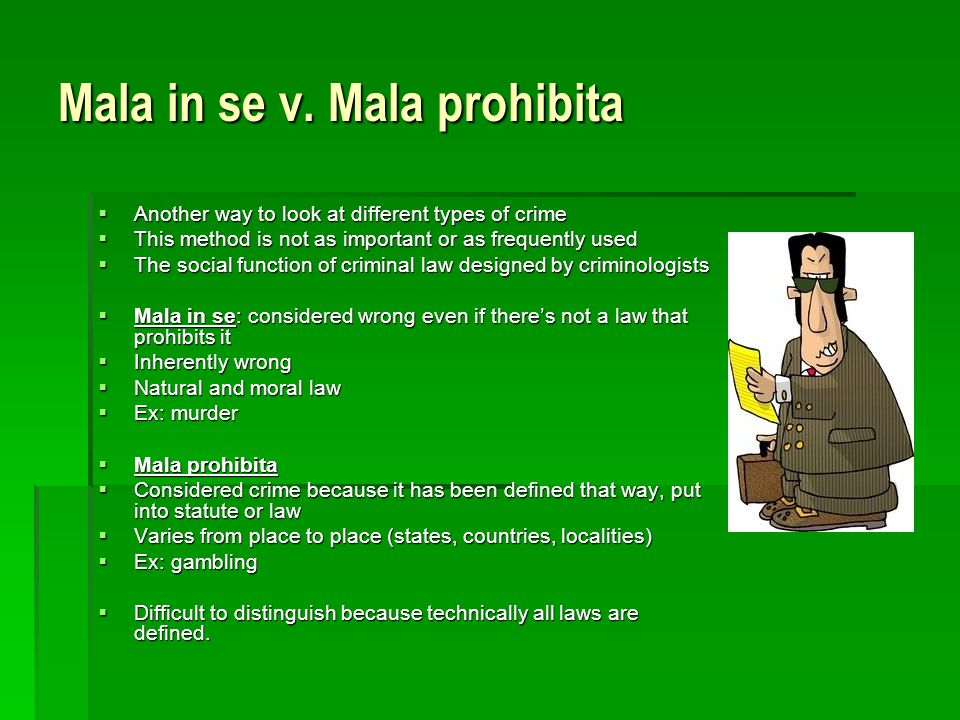 mala in se versus mala prohibita Procedural criminal law regulates the steps by which one who commits a crime is to be punished what are mala in se crimes versus mala prohibita crimes.