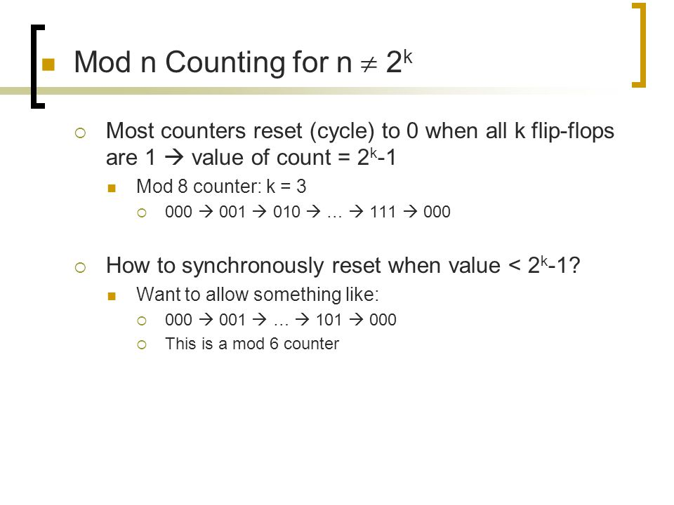 Mod n Counting for n  2k Most counters reset (cycle) to 0 when all k flip-flops are 1  value of count = 2k-1.