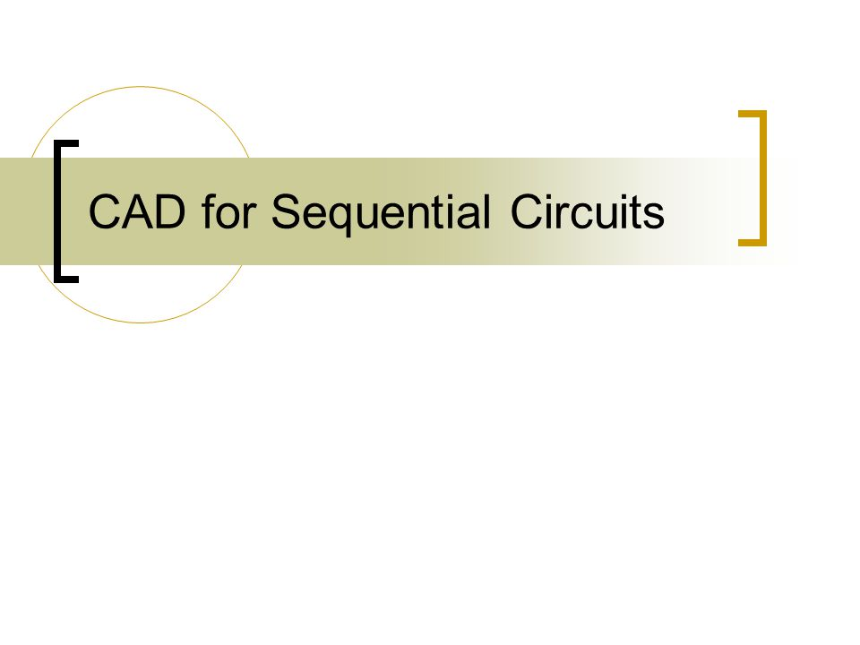 CAD for Sequential Circuits