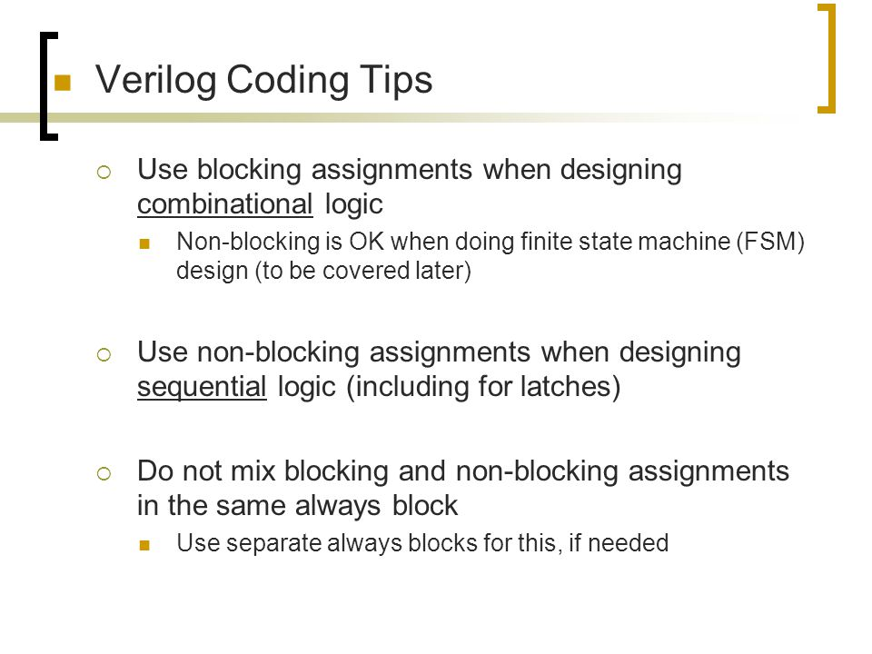Verilog Coding Tips Use blocking assignments when designing combinational logic.