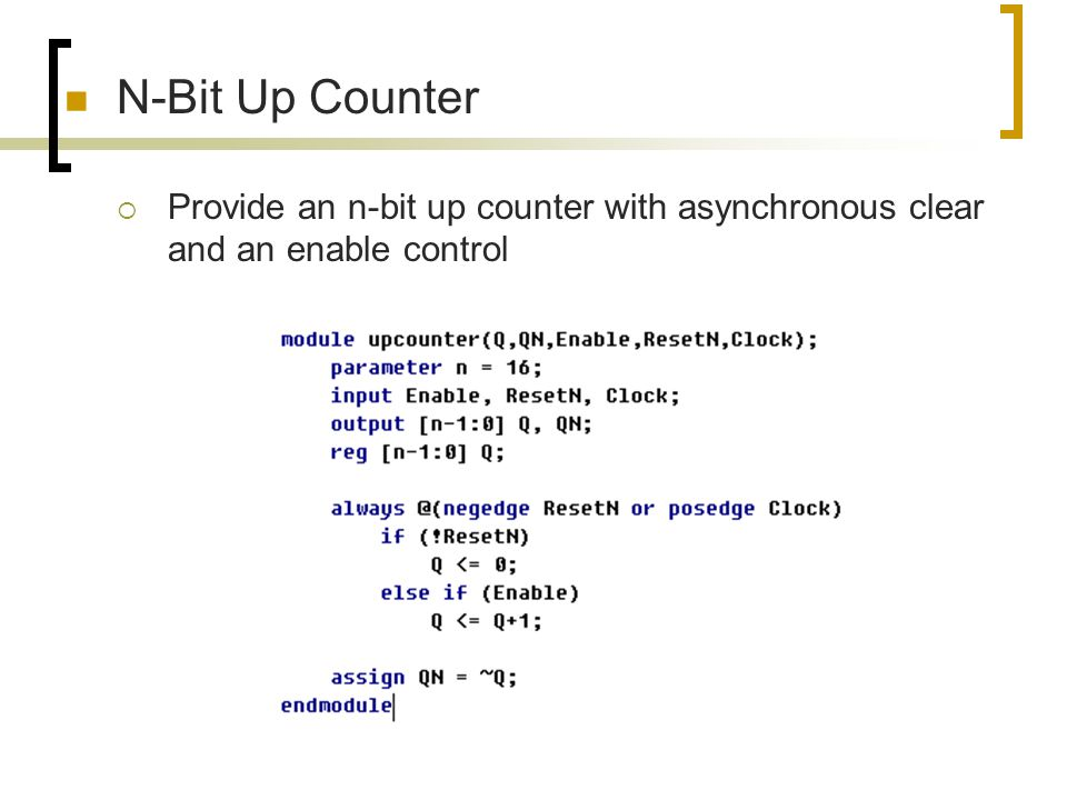 N-Bit Up Counter Provide an n-bit up counter with asynchronous clear and an enable control
