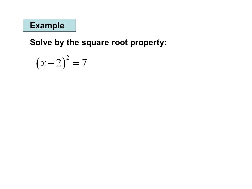 Example Solve by the square root property: