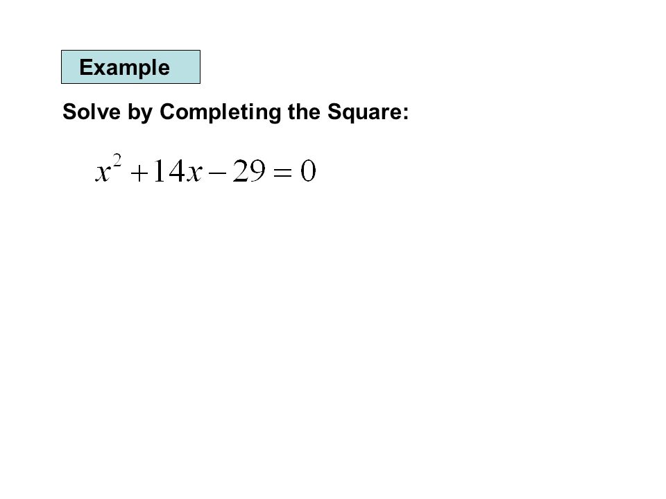 Example Solve by Completing the Square: