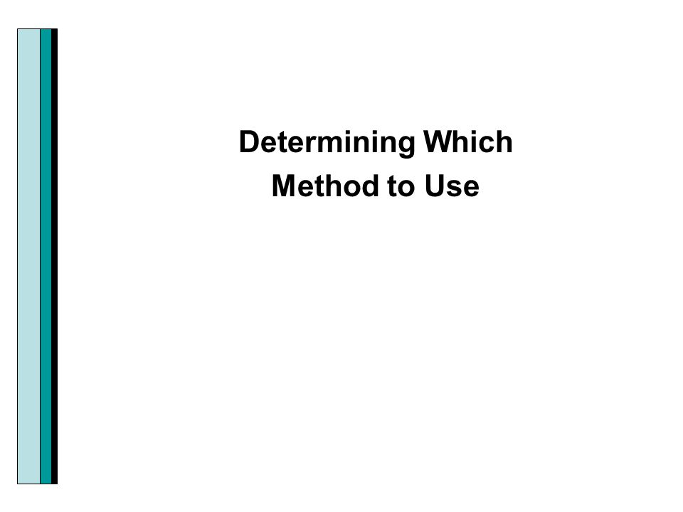 Determining Which Method to Use