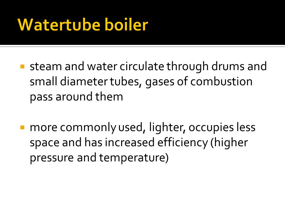 Watertube boiler steam and water circulate through drums and small diameter tubes, gases of combustion pass around them.