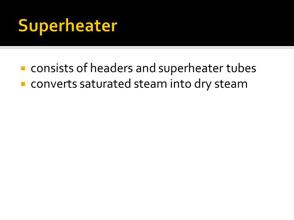 Superheater consists of headers and superheater tubes