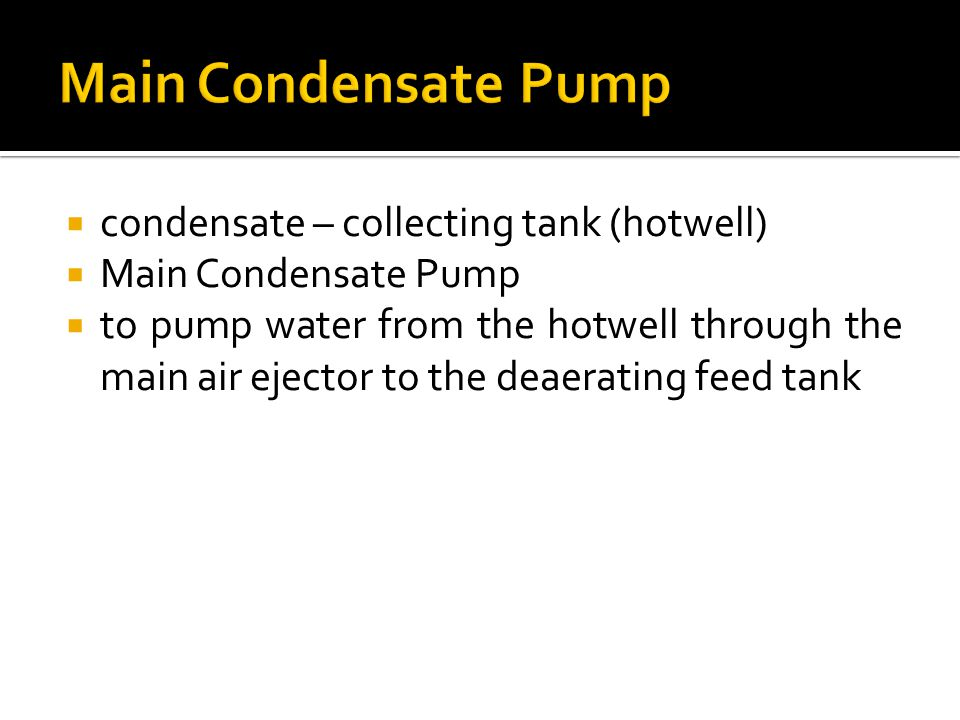 Main Condensate Pump condensate – collecting tank (hotwell)