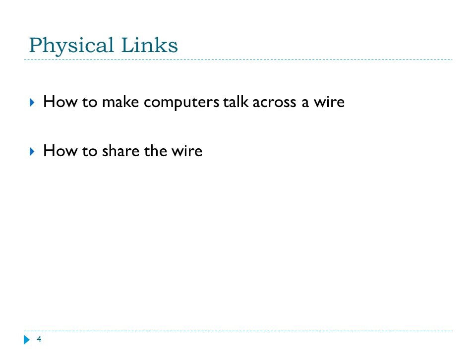Physical Links How to make computers talk across a wire