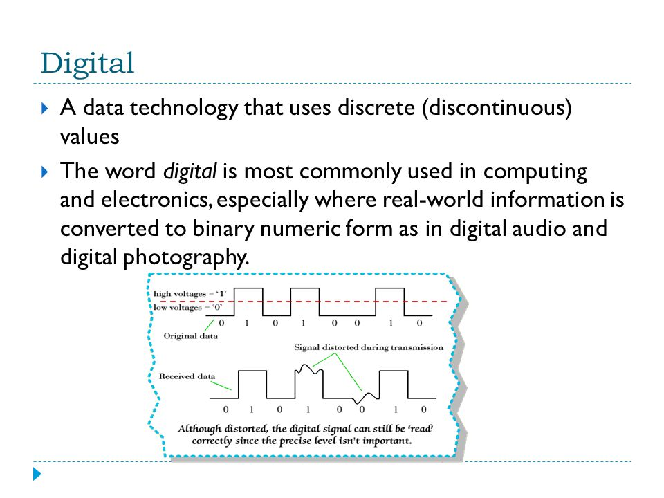 Digital A data technology that uses discrete (discontinuous) values