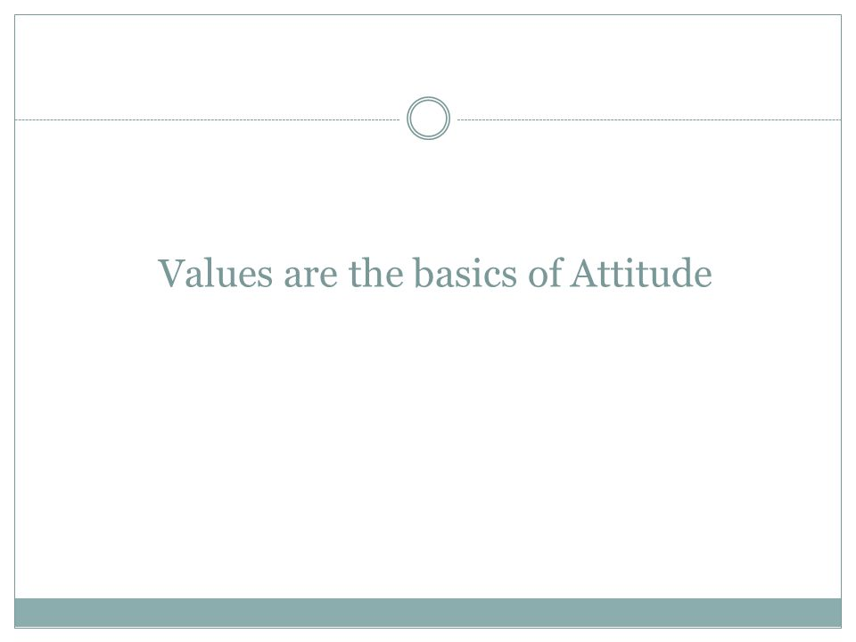 Values are the basics of Attitude
