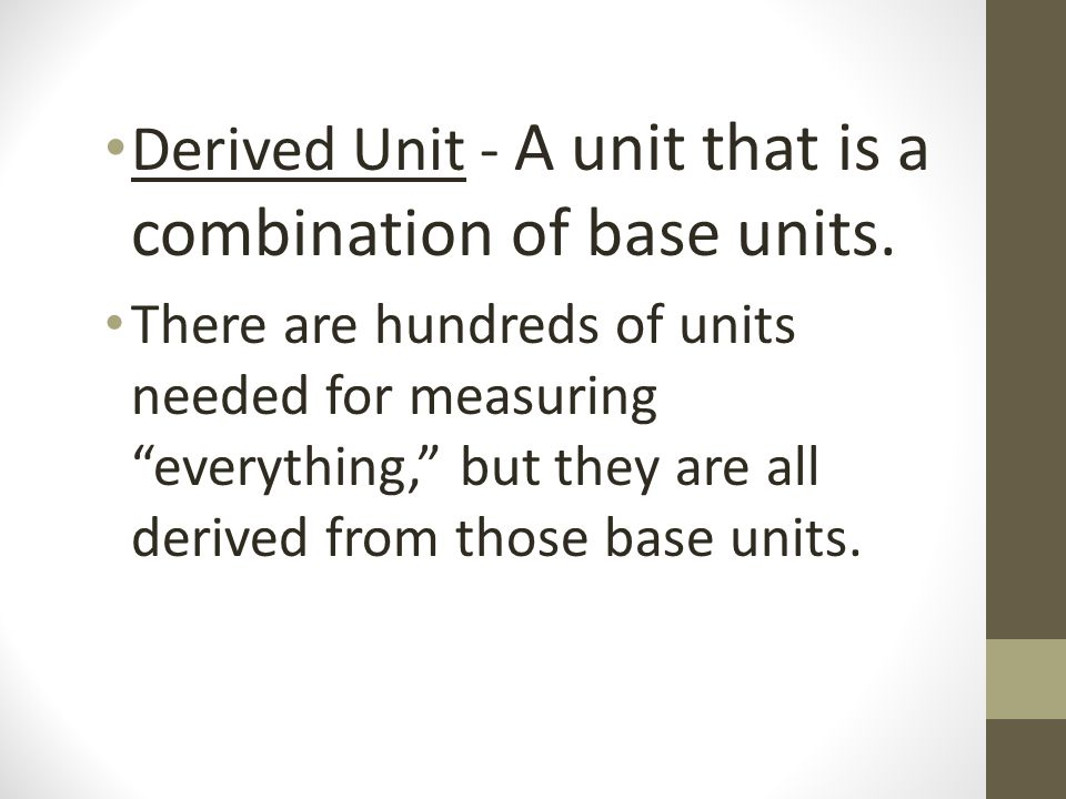 Derived Unit - A unit that is a combination of base units.