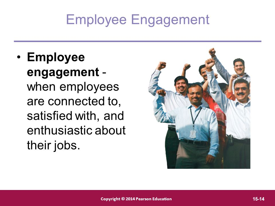 Employee Engagement Employee engagement - when employees are connected to, satisfied with, and enthusiastic about their jobs.