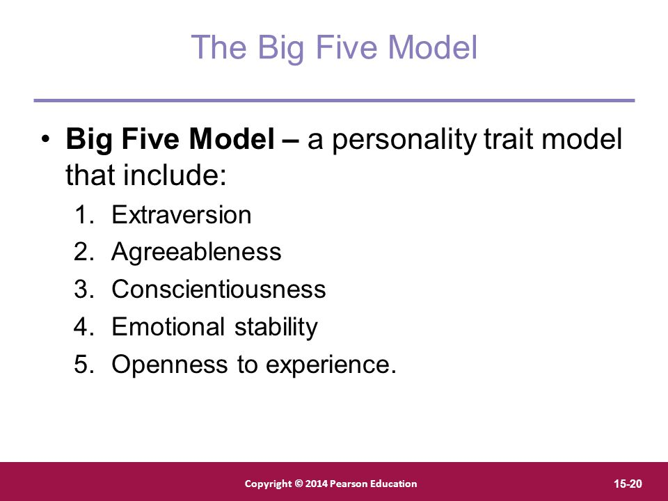 The Big Five Model Big Five Model – a personality trait model that include: Extraversion. Agreeableness.