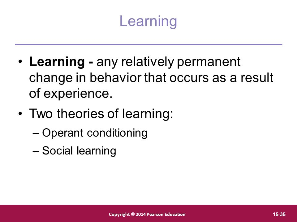 Learning Learning - any relatively permanent change in behavior that occurs as a result of experience.