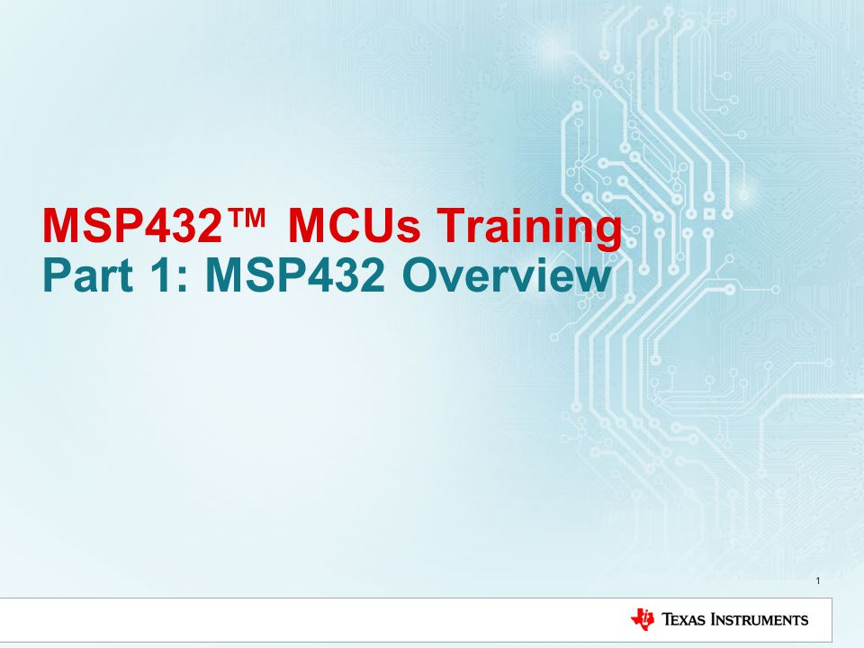 MSP432™ MCUs Training Part 1: MSP432 Overview