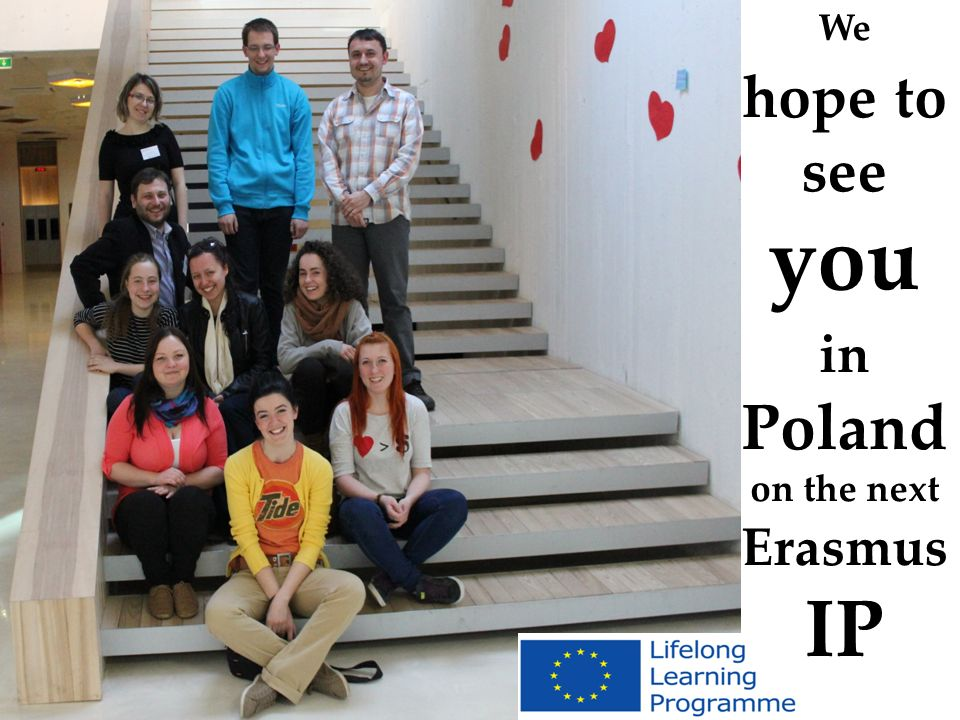 We hope to see you in Poland on the next Erasmus IP