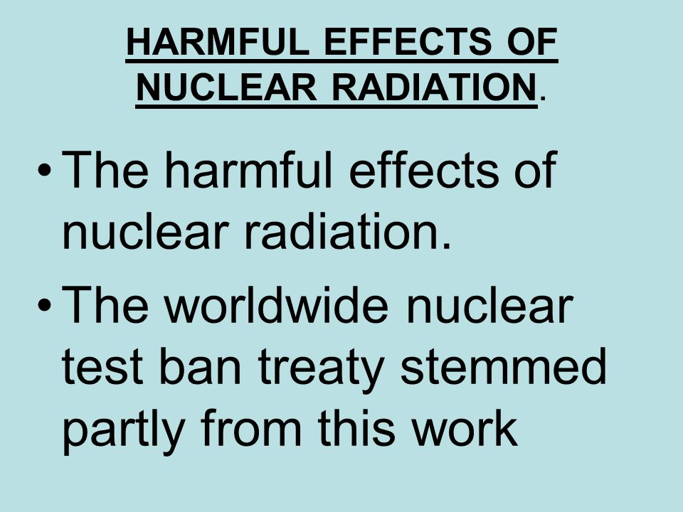 harmful effects of nuclear energy on As a result, only 47 percent of the world's energy is produced by nuclear power but for many countries, nuclear power's benefits outweigh its risks top 10 nuclear producers.