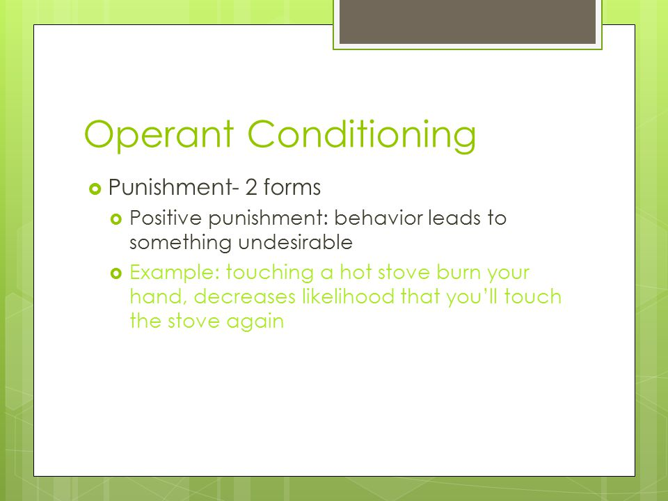 an examination of the two videos on operant conditioning and positive punishment B f skinner expanded on thorndike's ideas to develop a set of principles to explain operant conditioning positive reinforcement strengthens watch the following two videos from 72 changing behavior through reinforcement and punishment: operant conditioning by university of.